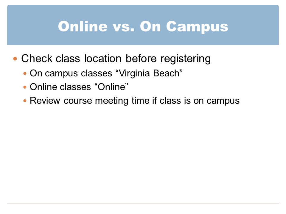 """Online vs. On Campus Check class location before registering On campus classes """"Virginia Beach"""" Online classes """"Online"""" Review course meeting time if"""