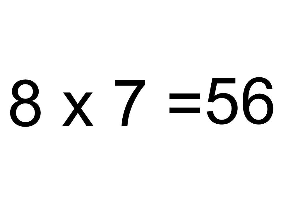 8 x 7 = 56