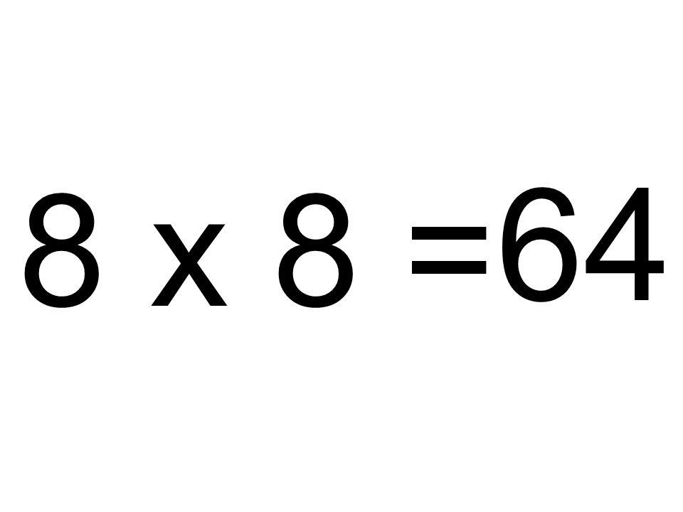 8 x 8 = 64