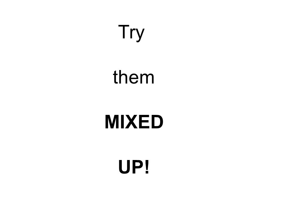 Try them MIXED UP!