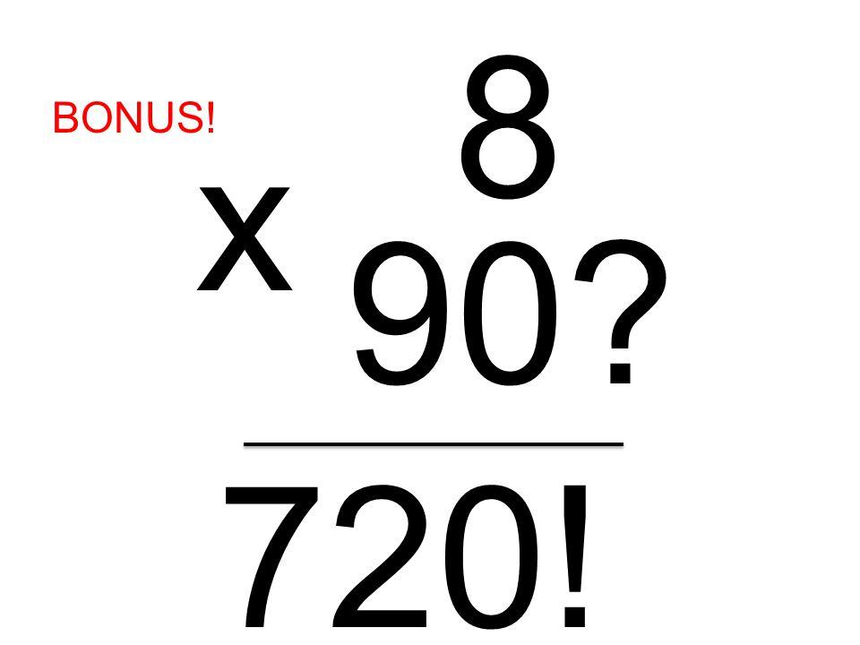 8 90? x 720! BONUS!