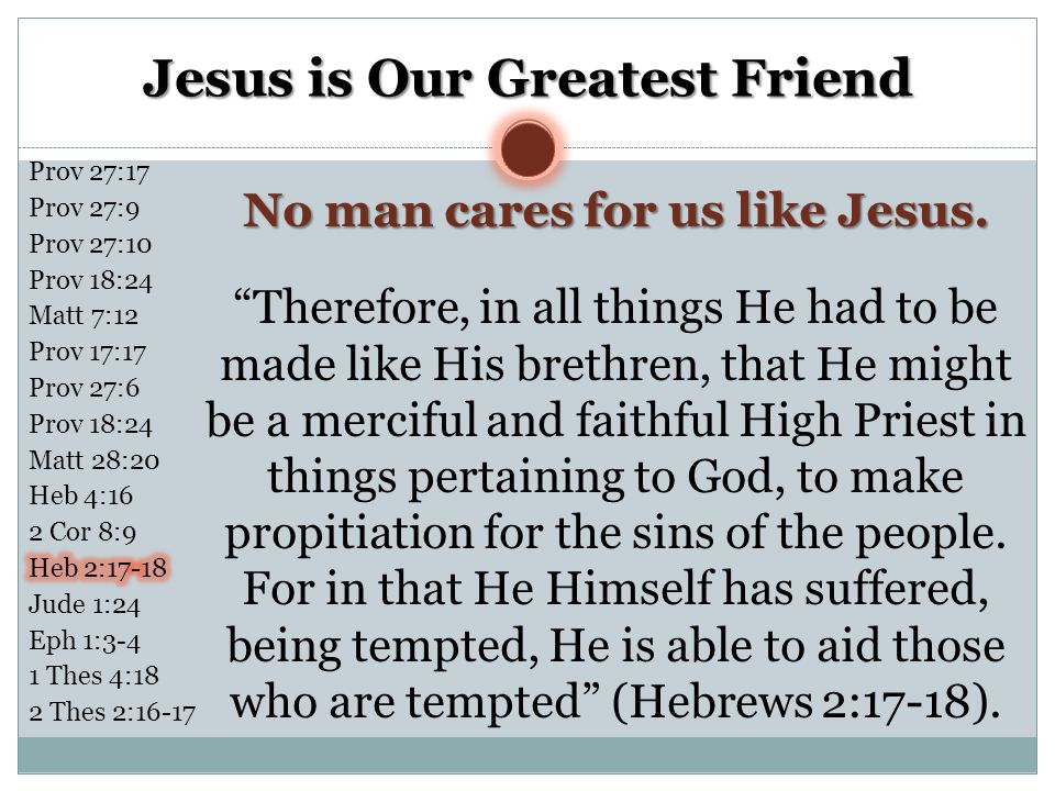 Jesus is Our Greatest Friend No man cares for us like Jesus.