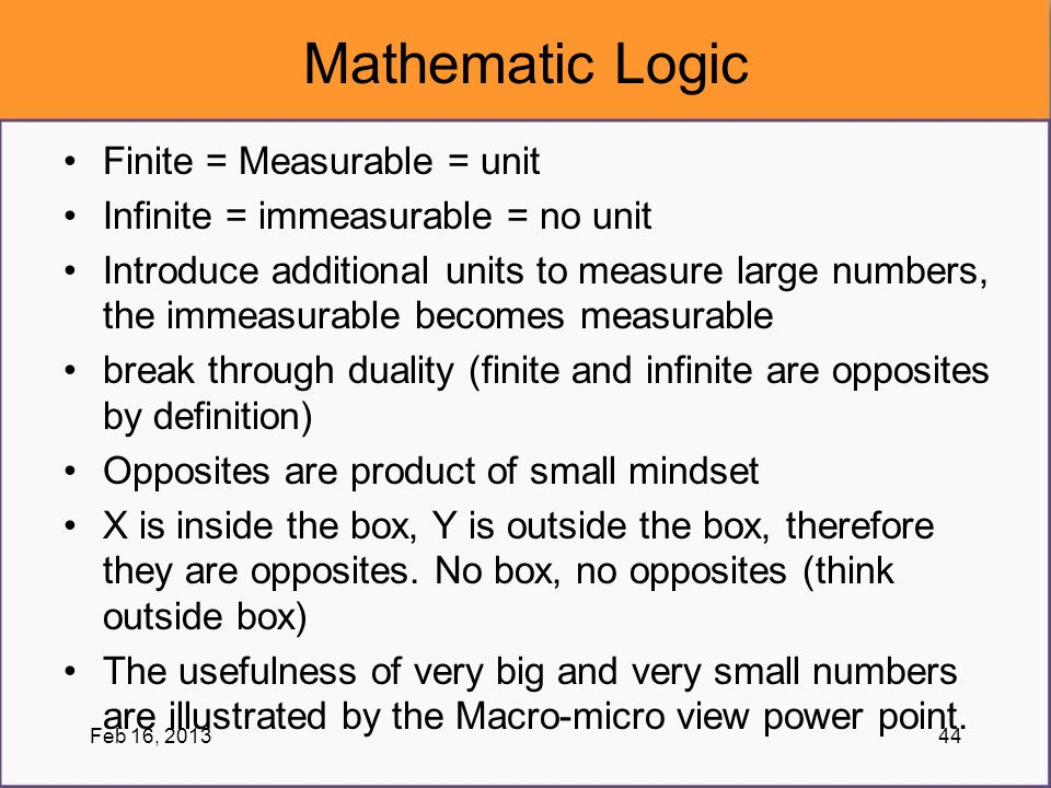 Mathematic Logic Finite = Measurable = unit Infinite = immeasurable = no unit Introduce additional units to measure large numbers, the immeasurable be