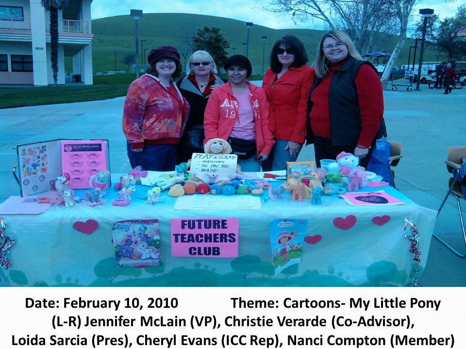 Date: February 10, 2010 Theme: Cartoons- My Little Pony (L-R) Jennifer McLain (VP), Christie Verarde (Co-Advisor), Loida Sarcia (Pres), Cheryl Evans (ICC Rep), Nanci Compton (Member) s