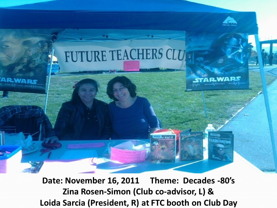 Date: November 16, 2011 Theme: Decades -80's Zina Rosen-Simon (Club co-advisor, L) & Loida Sarcia (President, R) at FTC booth on Club Day