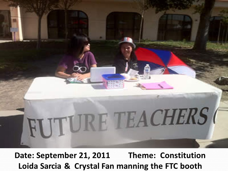 Date: September 21, 2011 Theme: Constitution Loida Sarcia & Crystal Fan manning the FTC booth