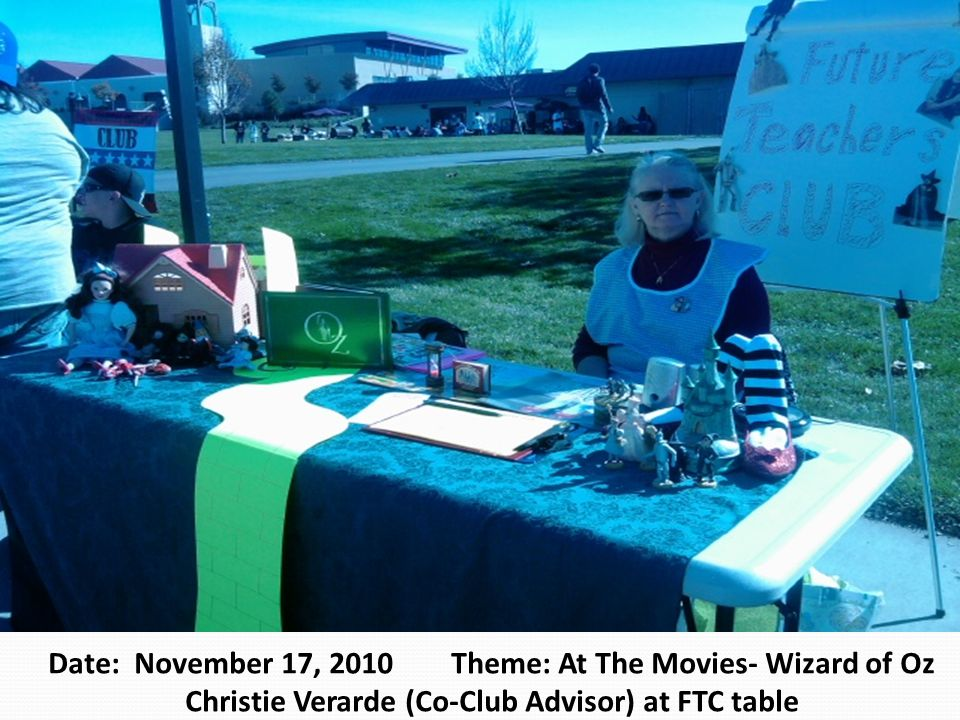 Date: November 17, 2010 Theme: At The Movies- Wizard of Oz Christie Verarde (Co-Club Advisor) at FTC table