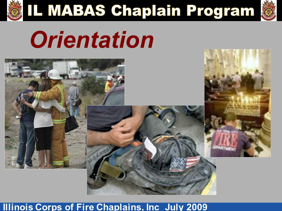 Illinois Corps of Fire Chaplains, Inc July 2009 Orientation
