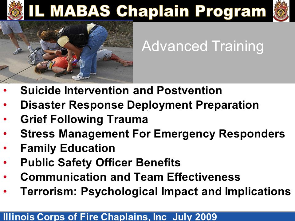 Illinois Corps of Fire Chaplains, Inc July 2009 Advanced Training Suicide Intervention and Postvention Disaster Response Deployment Preparation Grief