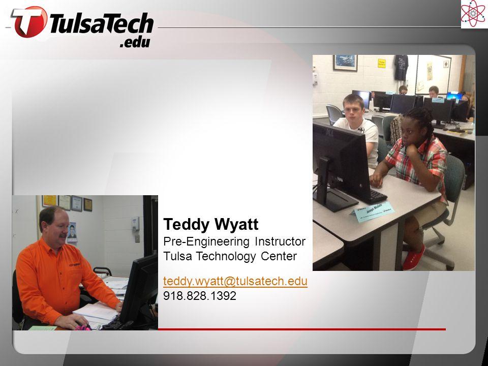 Teddy Wyatt Pre-Engineering Instructor Tulsa Technology Center teddy.wyatt@tulsatech.edu 918.828.1392