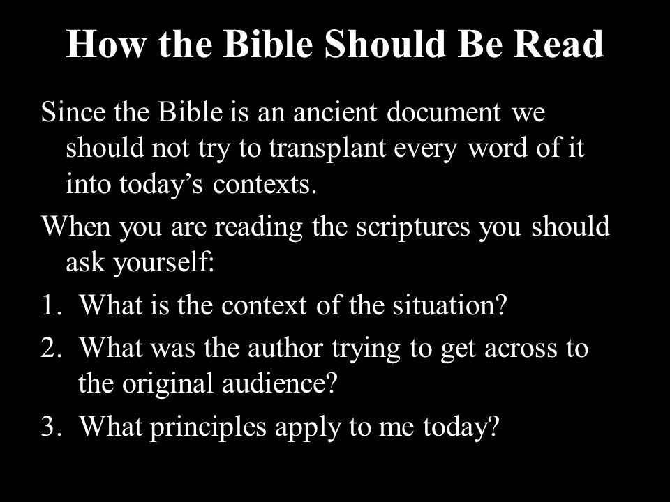 Since the Bible is an ancient document we should not try to transplant every word of it into today's contexts. When you are reading the scriptures you