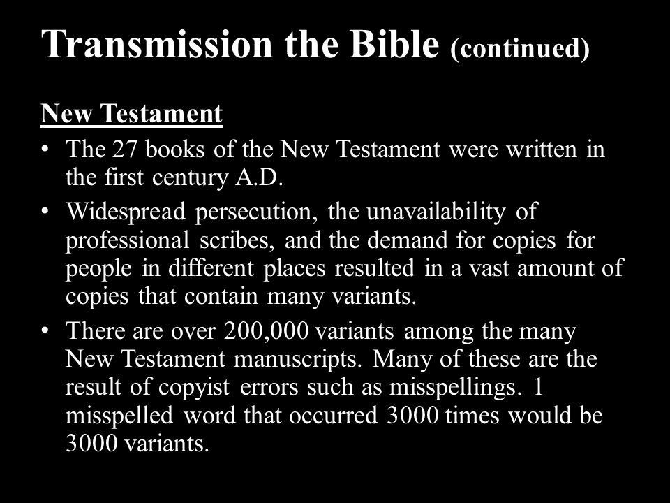 Transmission the Bible (continued) New Testament The 27 books of the New Testament were written in the first century A.D. Widespread persecution, the