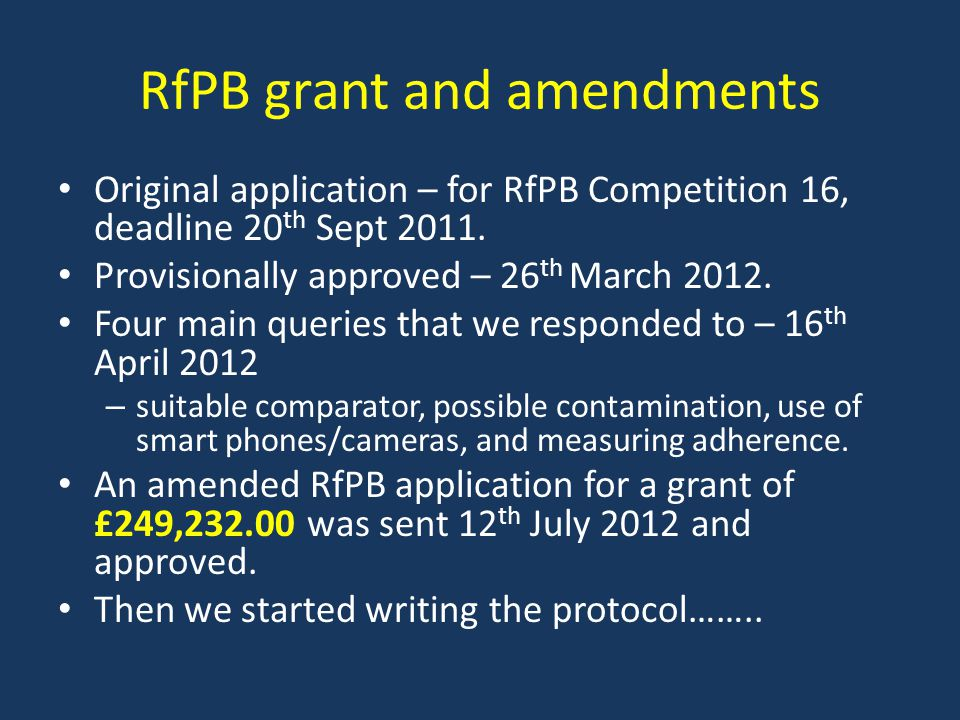 RfPB grant and amendments Original application – for RfPB Competition 16, deadline 20 th Sept 2011. Provisionally approved – 26 th March 2012. Four ma