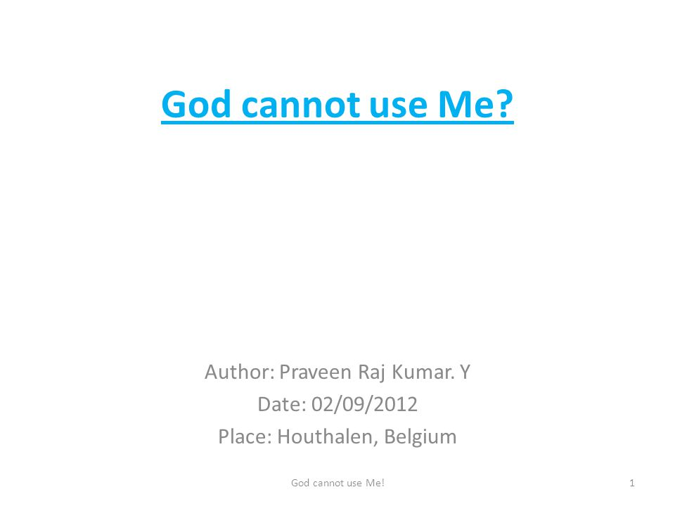 God cannot use Me. Author: Praveen Raj Kumar.