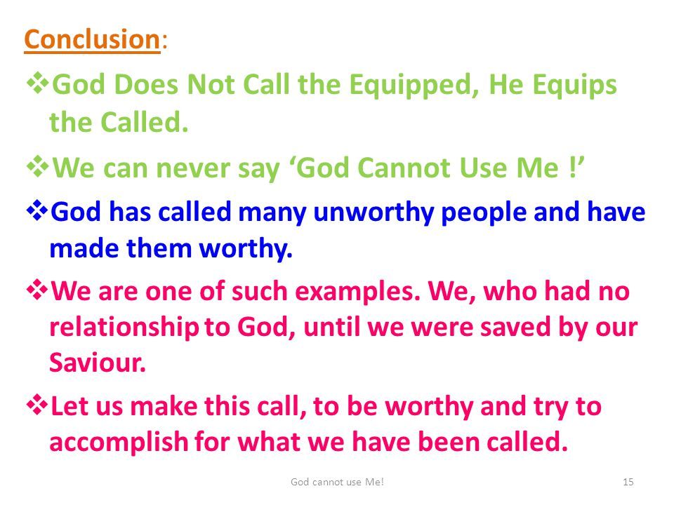 Conclusion:  God Does Not Call the Equipped, He Equips the Called.