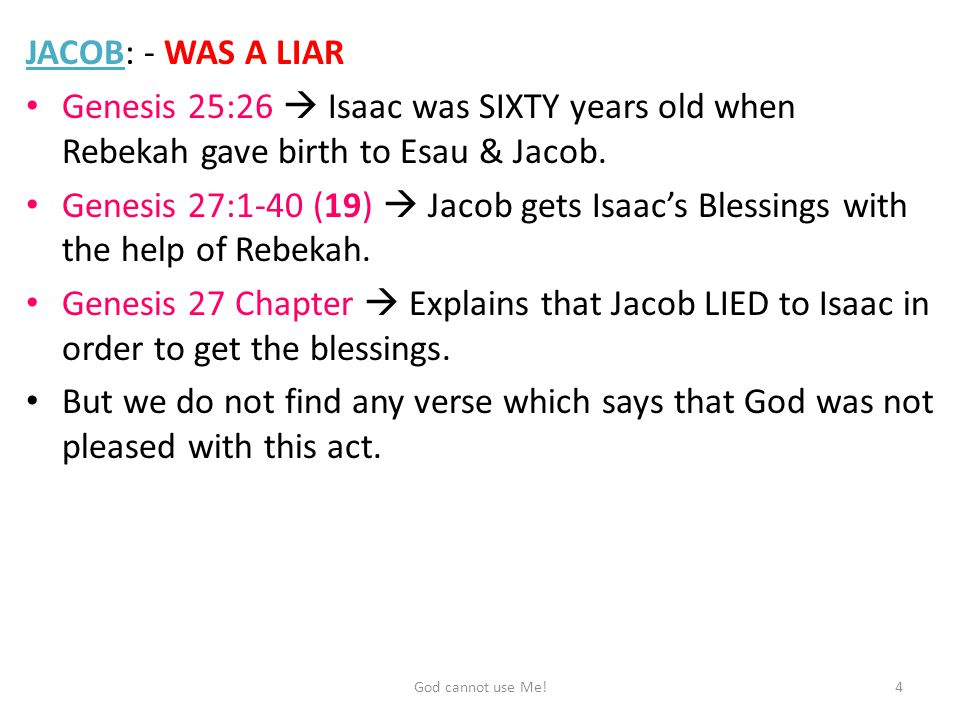 JACOB: - WAS A LIAR Genesis 25:26  Isaac was SIXTY years old when Rebekah gave birth to Esau & Jacob.