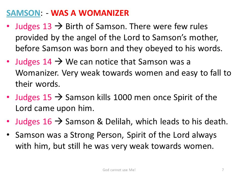 SAMSON: - WAS A WOMANIZER Judges 13  Birth of Samson.
