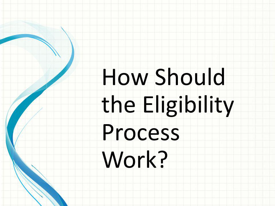 How Should the Eligibility Process Work