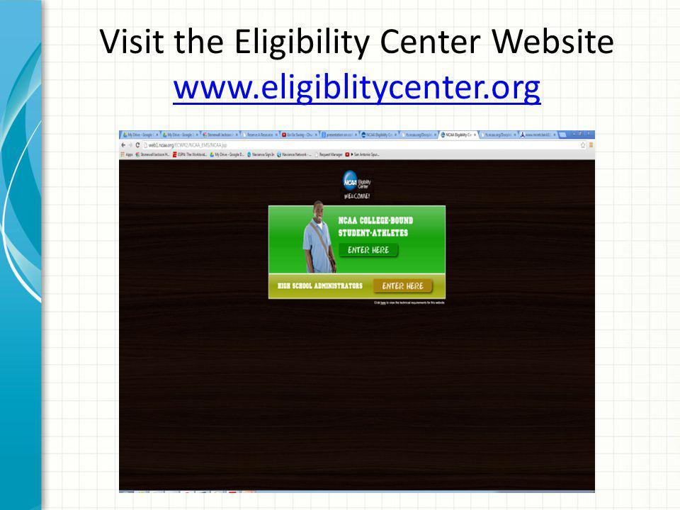 Visit the Eligibility Center Website www.eligiblitycenter.org www.eligiblitycenter.org