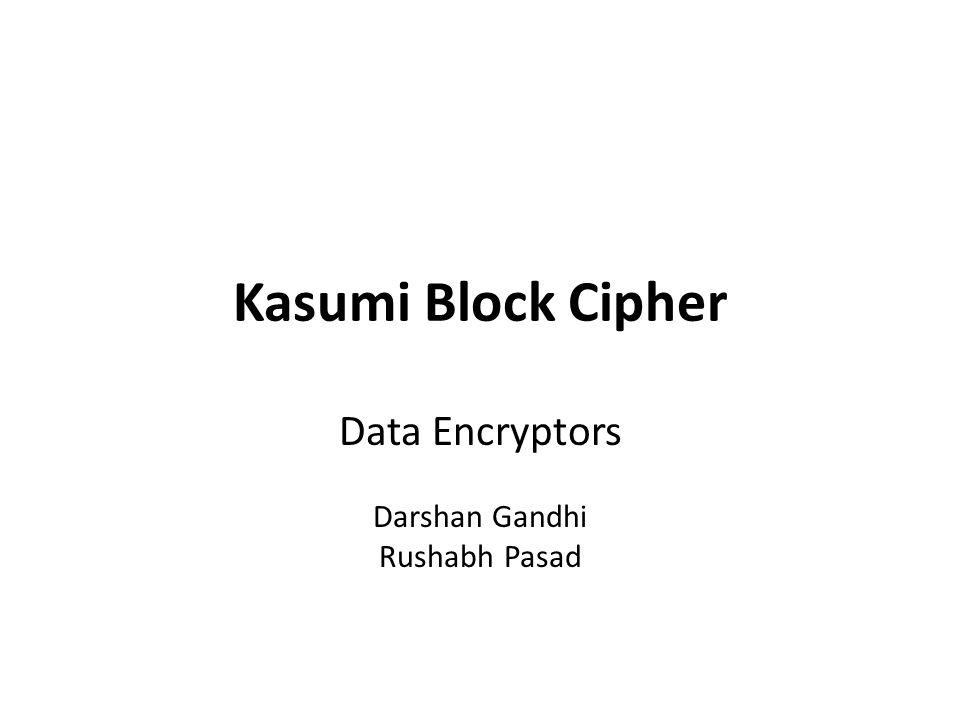 Kasumi Block Cipher Data Encryptors Darshan Gandhi Rushabh Pasad