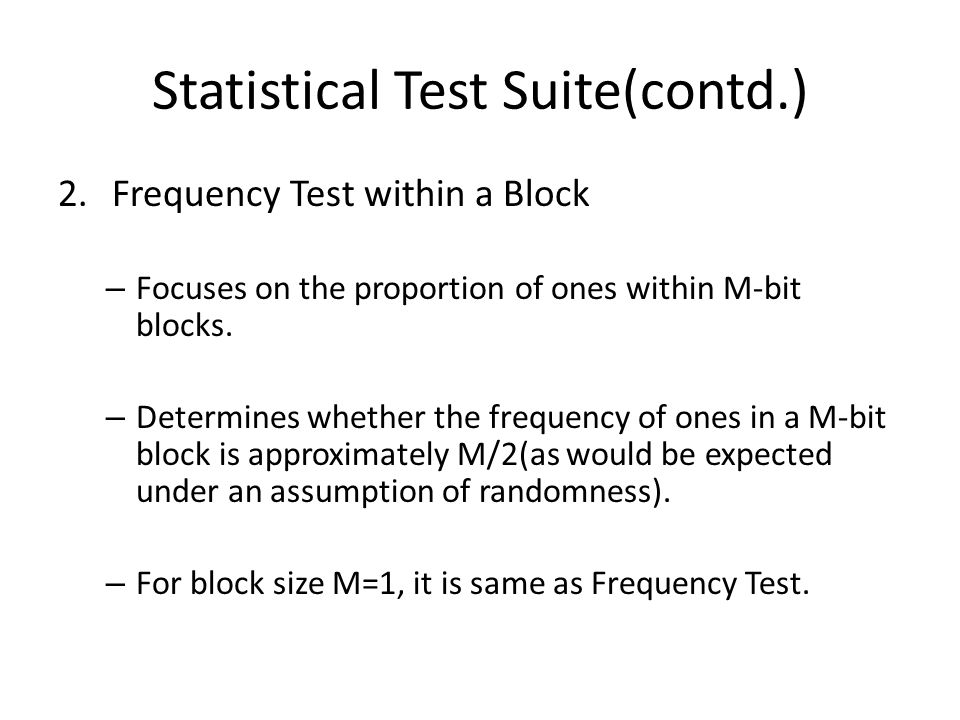 Statistical Test Suite(contd.) 2.Frequency Test within a Block – Focuses on the proportion of ones within M-bit blocks.