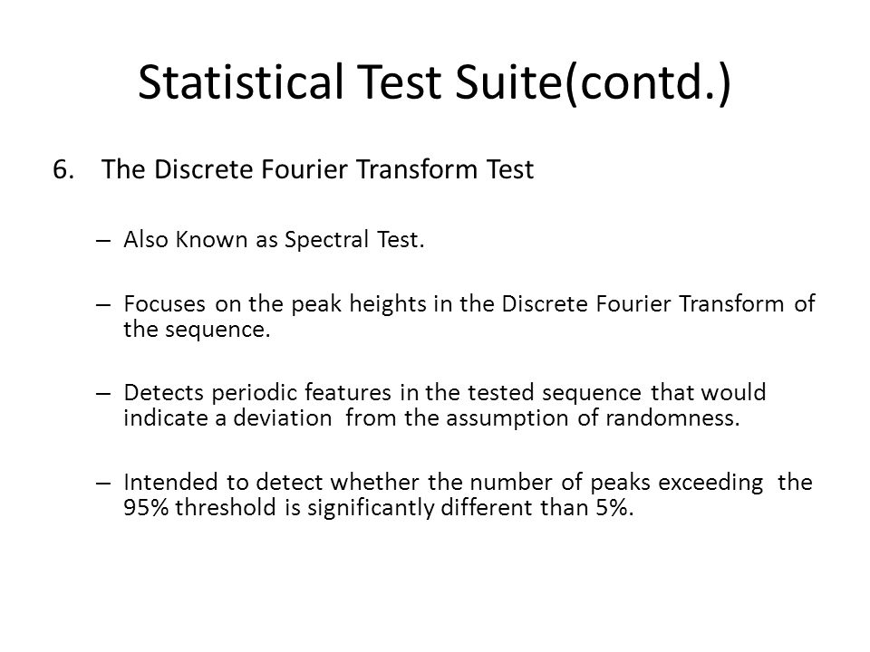 Statistical Test Suite(contd.) 6.The Discrete Fourier Transform Test – Also Known as Spectral Test.