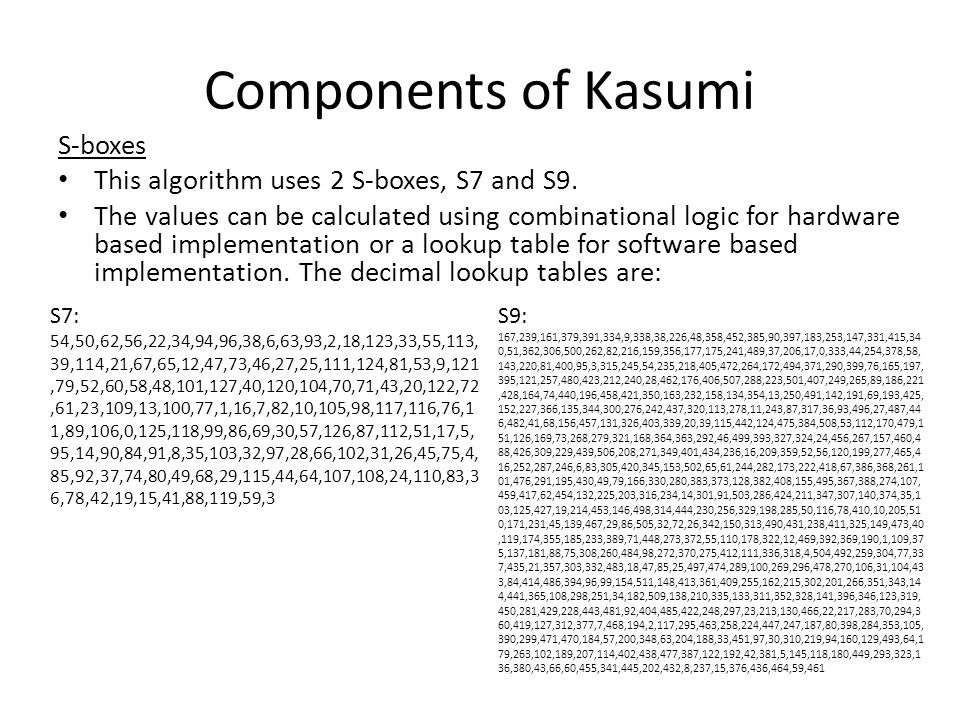 Components of Kasumi S-boxes This algorithm uses 2 S-boxes, S7 and S9.