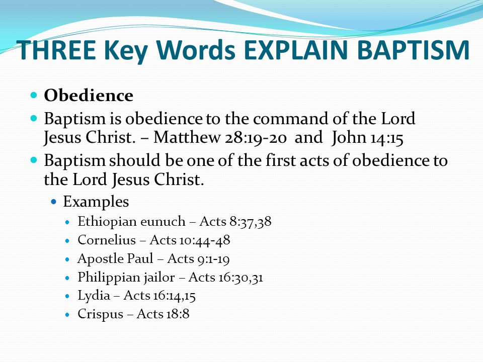 THREE Key Words EXPLAIN BAPTISM Obedience Baptism is obedience to the command of the Lord Jesus Christ.
