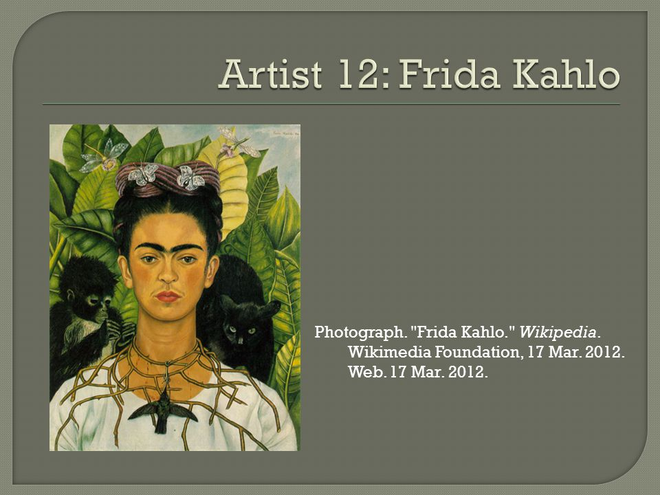 Photograph. Frida Kahlo. Wikipedia. Wikimedia Foundation, 17 Mar. 2012. Web. 17 Mar. 2012.