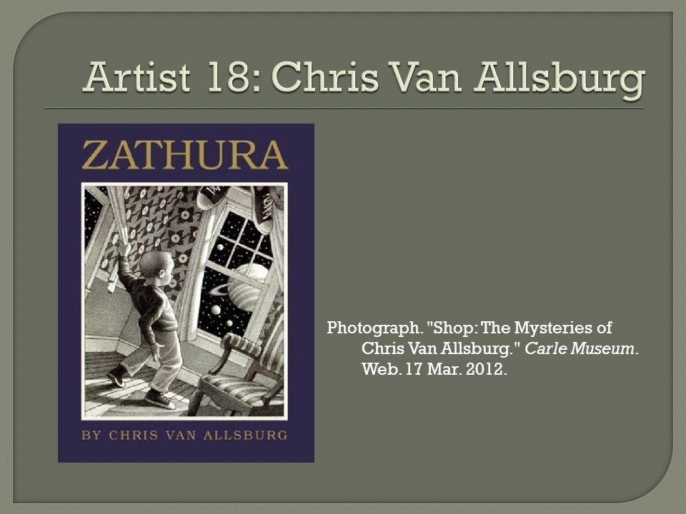 Photograph. Shop: The Mysteries of Chris Van Allsburg. Carle Museum. Web. 17 Mar. 2012.