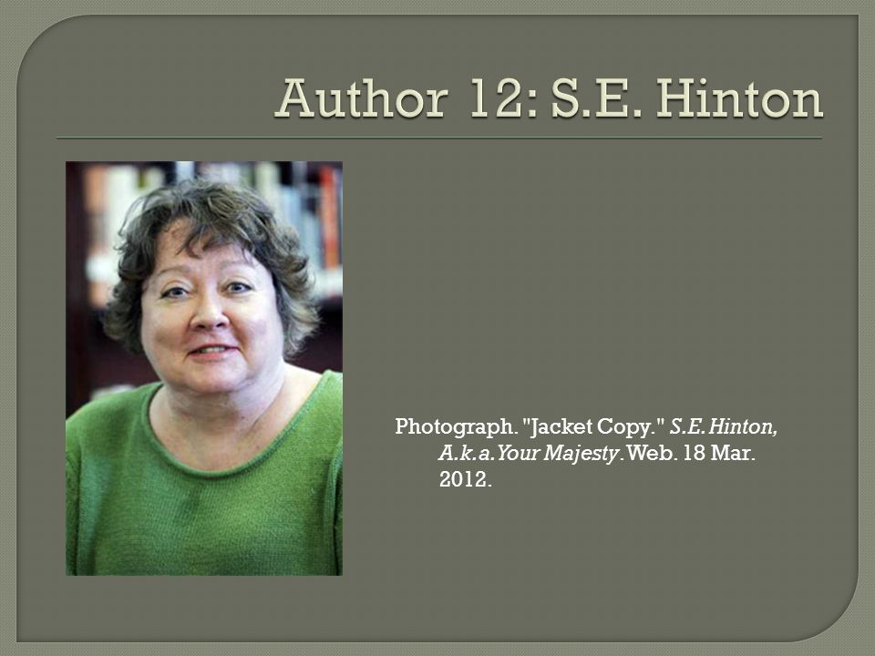 Photograph. Jacket Copy. S.E. Hinton, A.k.a. Your Majesty. Web. 18 Mar. 2012.