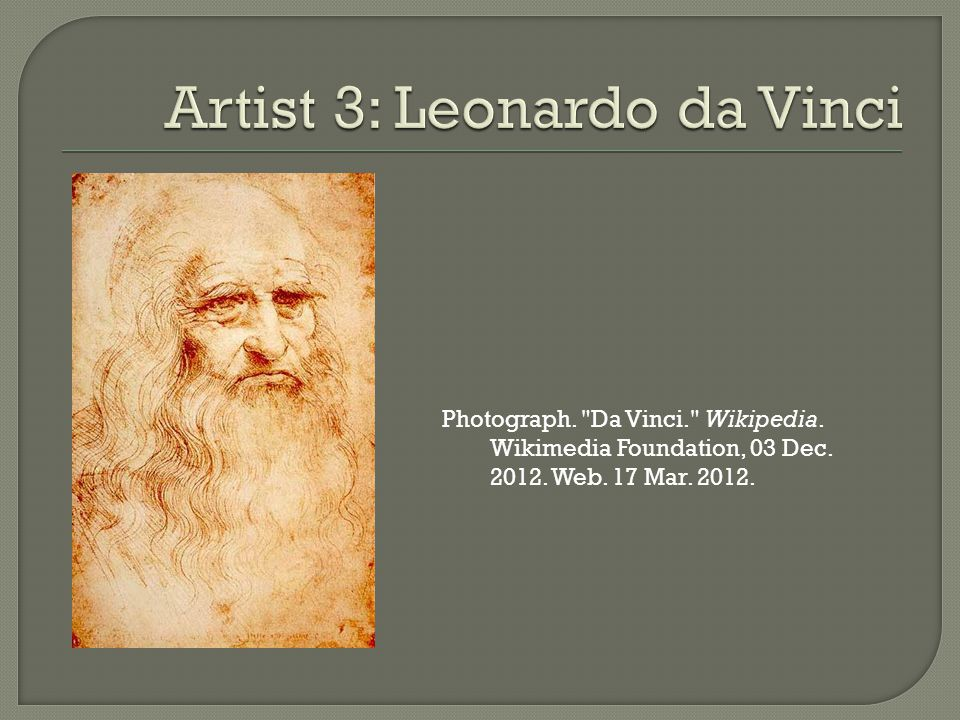 Photograph. Da Vinci. Wikipedia. Wikimedia Foundation, 03 Dec. 2012. Web. 17 Mar. 2012.