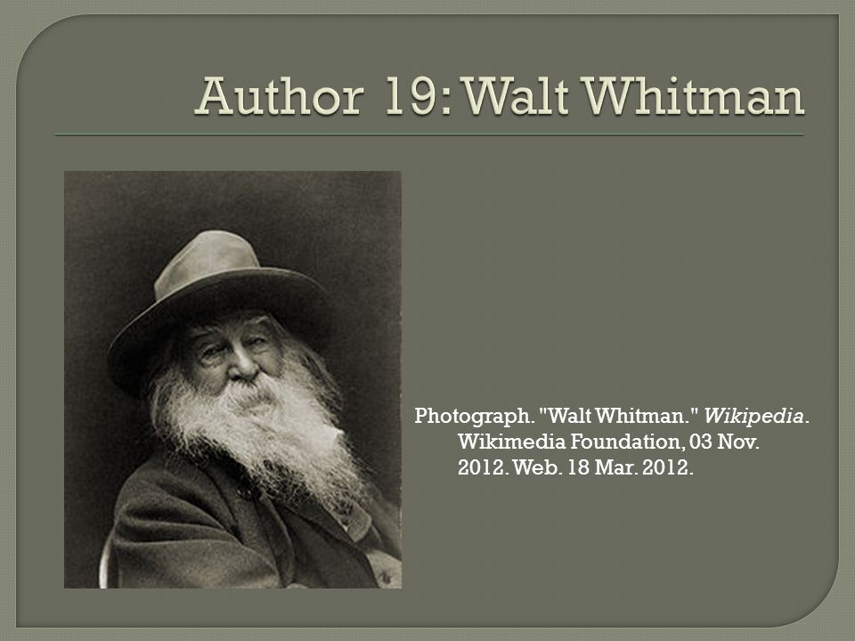 Photograph. Walt Whitman. Wikipedia. Wikimedia Foundation, 03 Nov. 2012. Web. 18 Mar. 2012.