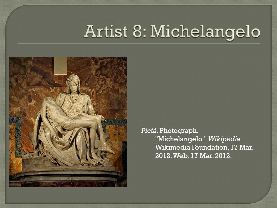 Pietà. Photograph. Michelangelo. Wikipedia. Wikimedia Foundation, 17 Mar.