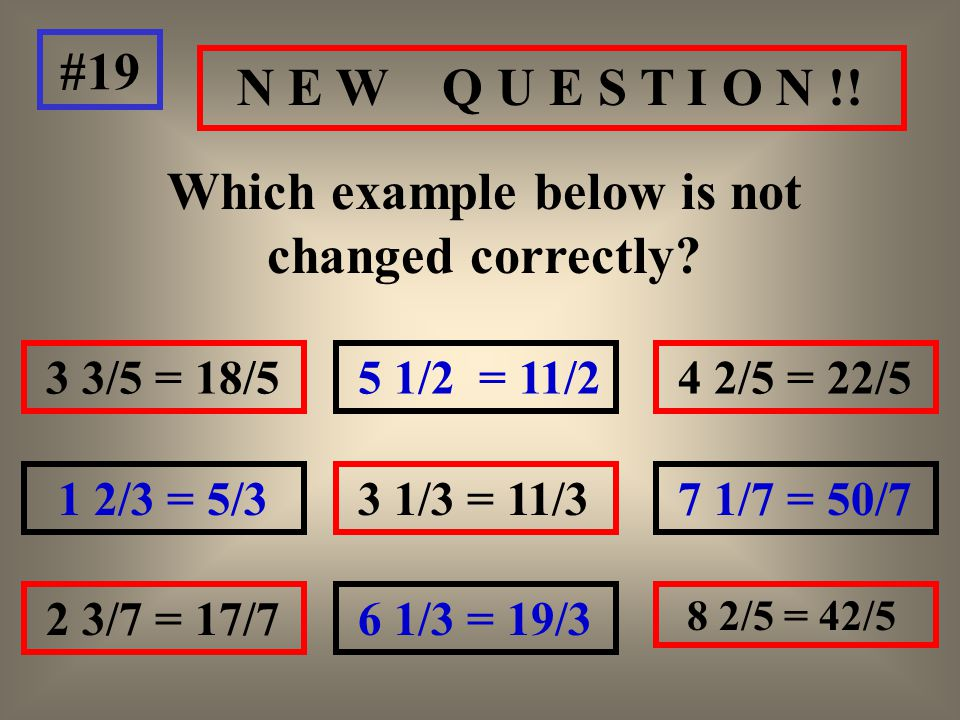 N E W Q U E S T I O N !. Which example below is not changed correctly.