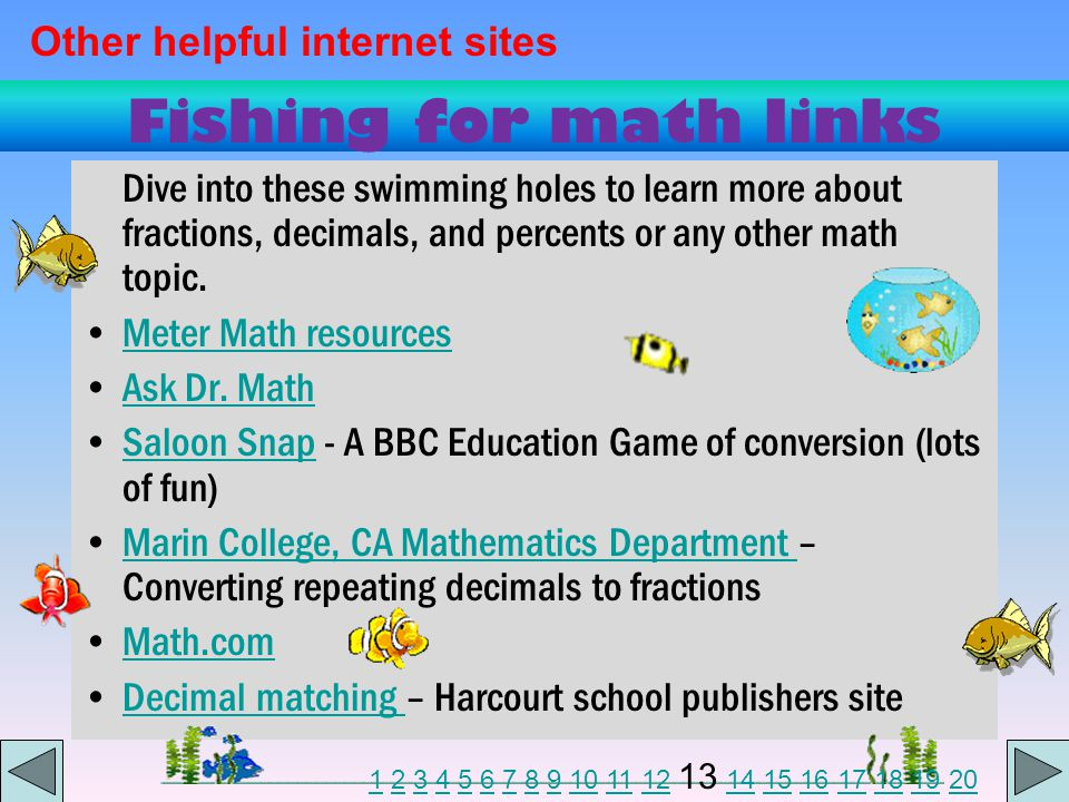 Fishing for math links Dive into these swimming holes to learn more about fractions, decimals, and percents or any other math topic.