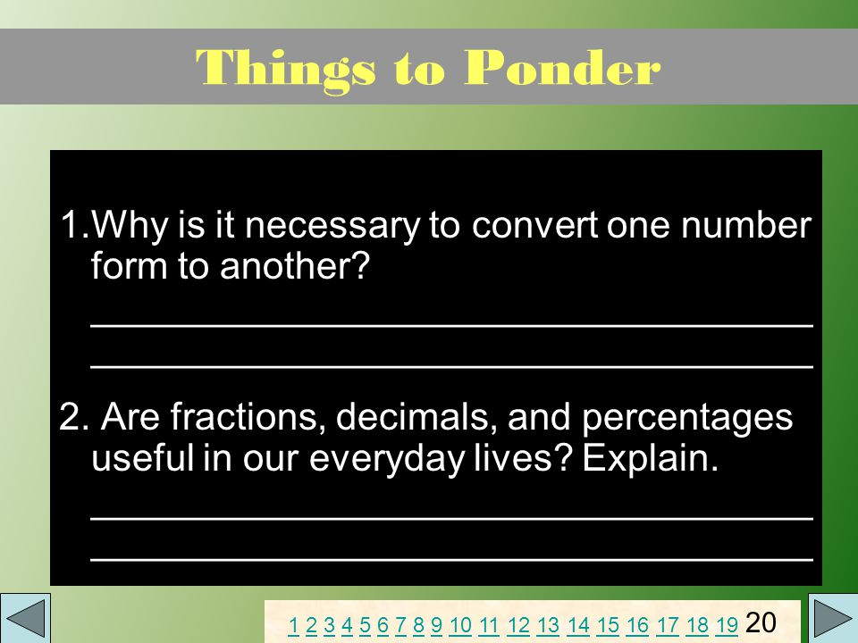 Things to Ponder 1.Why is it necessary to convert one number form to another.