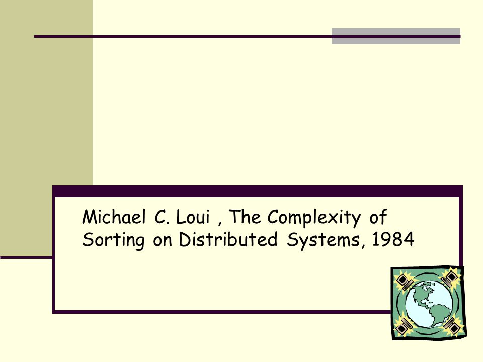 Michael C. Loui, The Complexity of Sorting on Distributed Systems, 1984