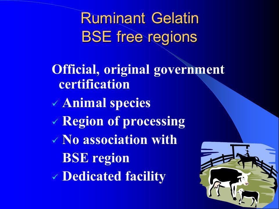 Ruminant Gelatin BSE free regions Official, original government certification Animal species Region of processing No association with BSE region Dedic