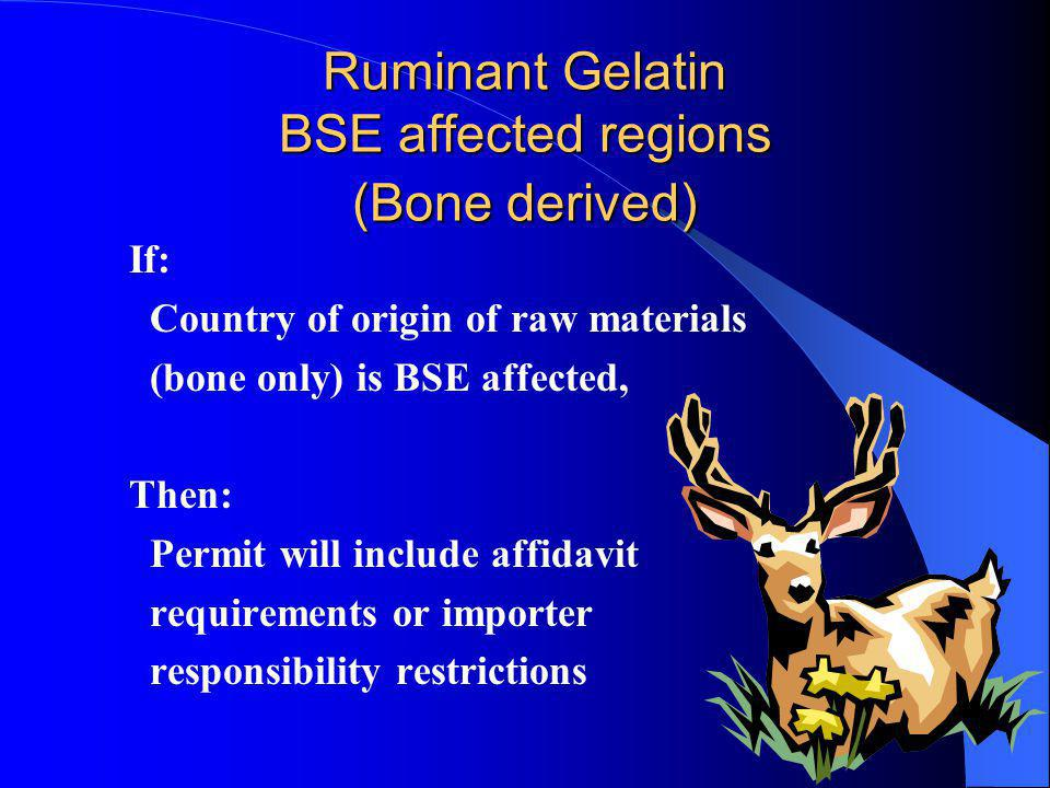 Ruminant Gelatin BSE affected regions (Bone derived) If: Country of origin of raw materials (bone only) is BSE affected, Then: Permit will include aff