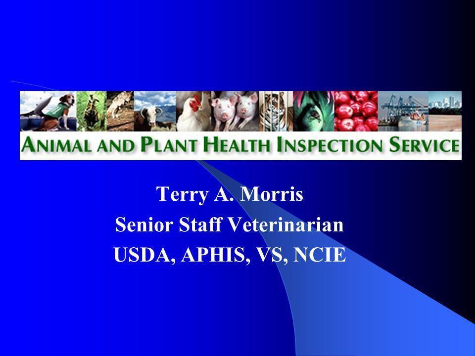 Terry A. Morris Senior Staff Veterinarian USDA, APHIS, VS, NCIE