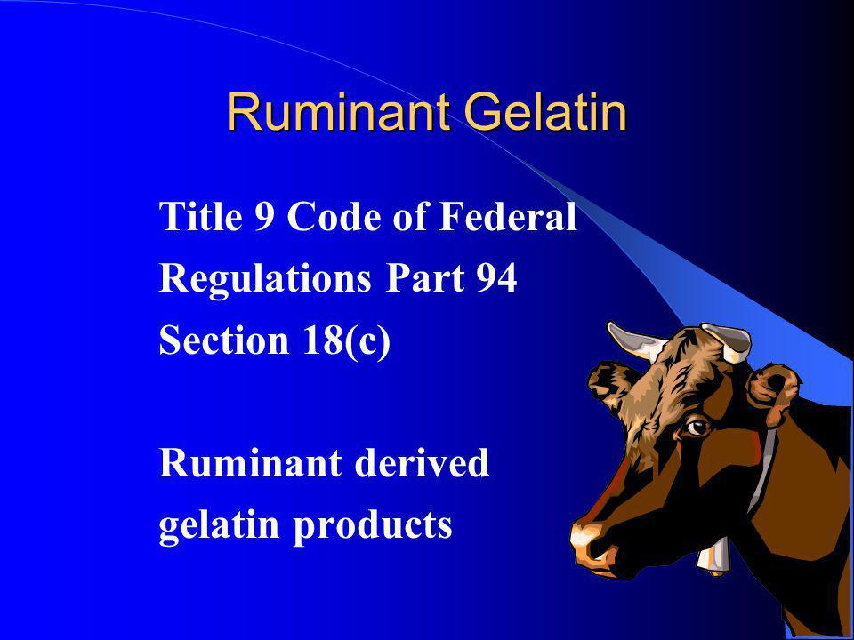 Ruminant Gelatin Title 9 Code of Federal Regulations Part 94 Section 18(c) Ruminant derived gelatin products