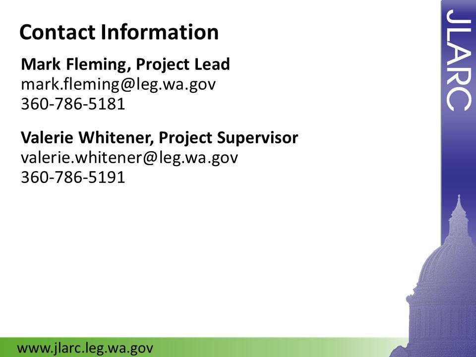 Mark Fleming, Project Lead mark.fleming@leg.wa.gov 360-786-5181 Valerie Whitener, Project Supervisor valerie.whitener@leg.wa.gov 360-786-5191 www.jlarc.leg.wa.gov Contact Information