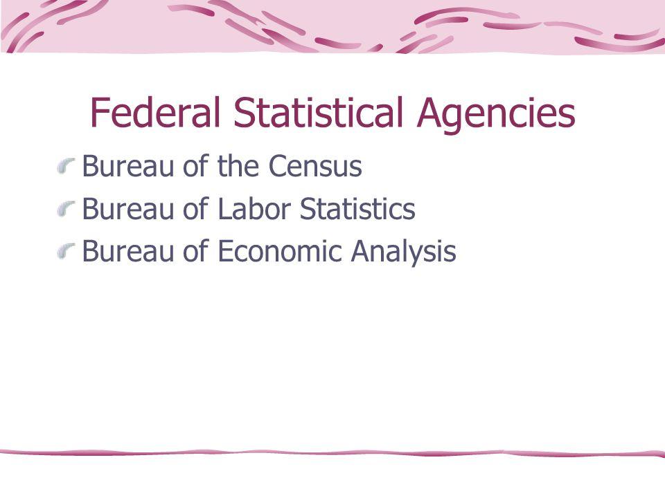 Federal Statistical Agencies Bureau of the Census Bureau of Labor Statistics Bureau of Economic Analysis