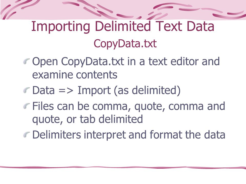 Importing Delimited Text Data CopyData.txt Open CopyData.txt in a text editor and examine contents Data => Import (as delimited) Files can be comma, q