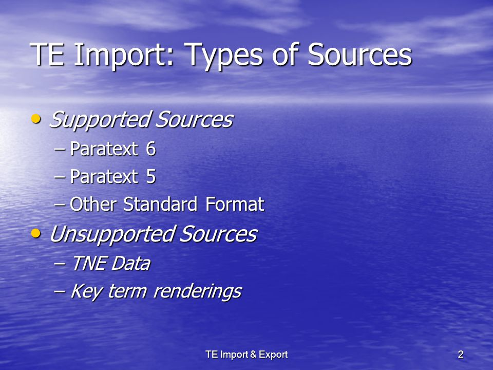 TE Import & Export13 Roundtrip Import/Export Issues Issues Likely to be Resolved in Future Versions of TE: TE uses a full path for image files, which doesn't conform to USFM TE uses a full path for image files, which doesn't conform to USFM Current version of TE can't export 1 chapter per file Current version of TE can't export 1 chapter per file TE does not attempt to detect re-imported annotations TE does not attempt to detect re-imported annotations Only the Discussion field in an annotation is exported Only the Discussion field in an annotation is exported TE exports Toolbox data using a vertical bar character (|) for inline markers TE exports Toolbox data using a vertical bar character (|) for inline markers Built-in styles in TE that do not have corresponding USFM markers Built-in styles in TE that do not have corresponding USFM markers Import annotations from a separate P6 project will be interleaved when exported Import annotations from a separate P6 project will be interleaved when exported