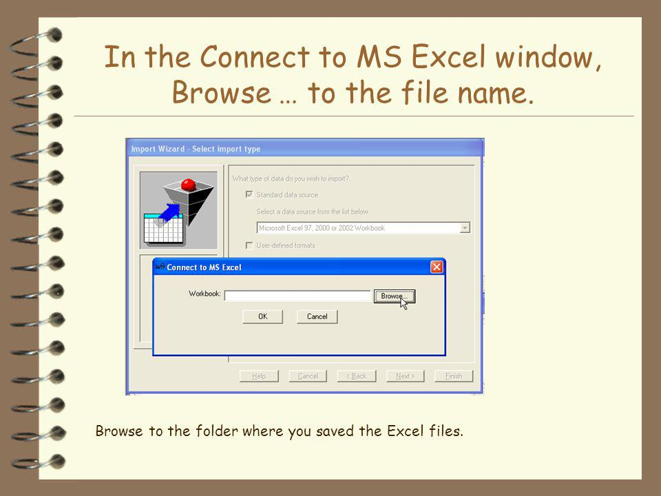 In the Connect to MS Excel window, Browse … to the file name.