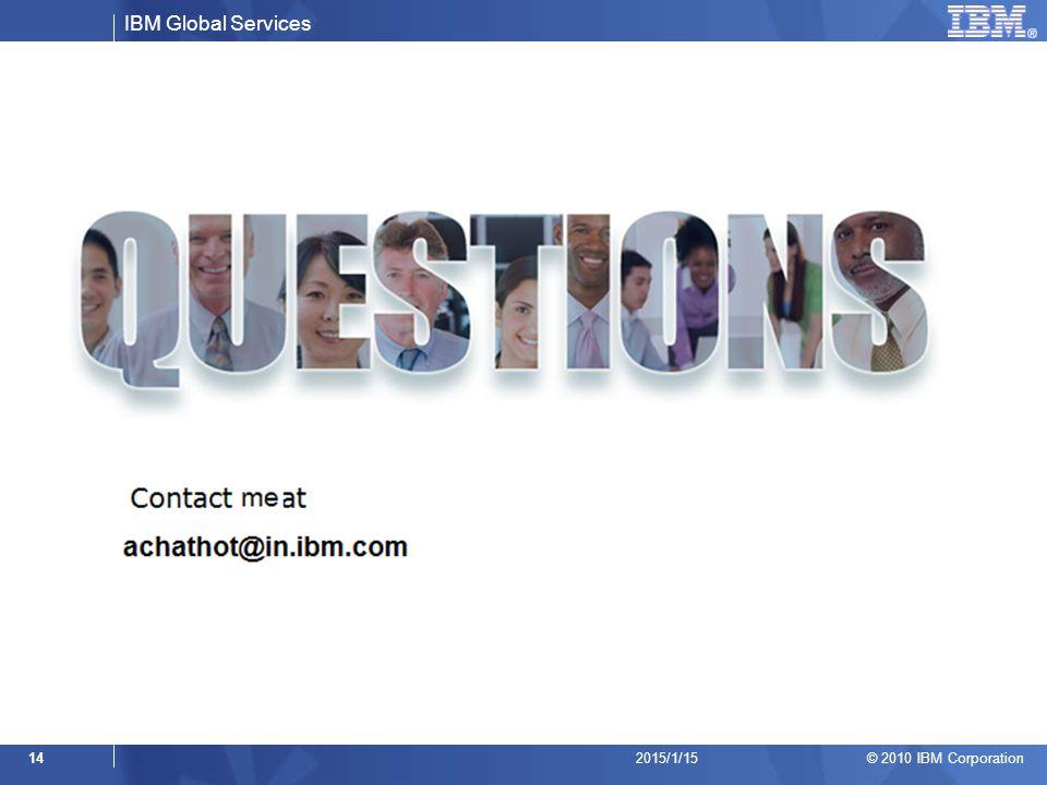 IBM Global Services © 2010 IBM Corporation 142015/1/15