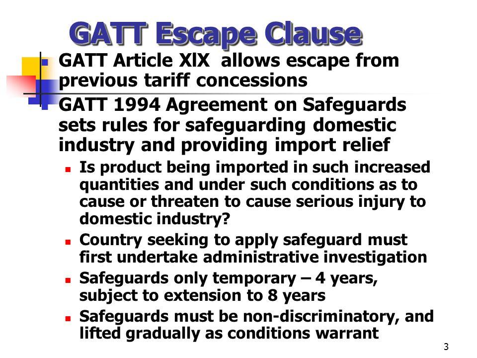 3 GATT Escape Clause GATT Article XlX allows escape from previous tariff concessions GATT 1994 Agreement on Safeguards sets rules for safeguarding dom