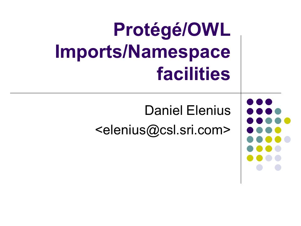 Protégé/OWL Imports/Namespace facilities Daniel Elenius